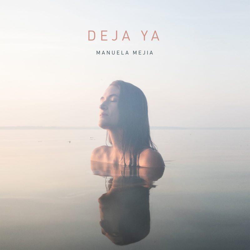 """""""Deja Ya"""", el nuevo lanzamiento de Manuela Mejía"""